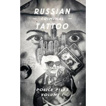 Russian Criminal Tattoo: Police Files Volume I by Arkady Bronnikov, 9780956896292