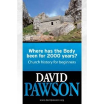 Where Has the Body Been for 2000 Years?: Church History for Beginners by David Pawson, 9780956937674