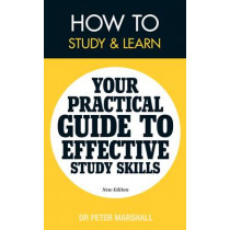How to Study and Learn: Your Practical Guide to Effective Study Skills by Peter Marshall, 9780956978448
