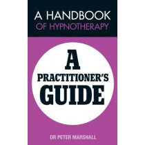 A Handbook of Hypnotherapy: A Practitioners' Guide by Peter Marshall, 9780956978455