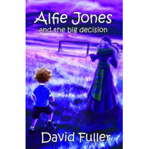 Alfie Jones and the Big Decision: 2015 by David Fuller, 9780957033948