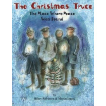 The Christmas Truce: The Place Where Peace Was Found by Hilary Robinson, 9780957124578