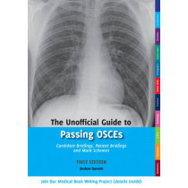 The Unofficial Guide to Passing OSCEs: Candidate Briefings, Patient Briefings and Mark Schemes by Zeshan Qureshi, 9780957149922