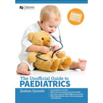 Unofficial Guide to Paediatrics: Core Paediatric Curriculum, OSCE, Clinical Examination and Practical Skills, 60+ Clinical Cases with 200+ MCQS to Test Yourself, 1000+ High Definition Colour Clinical Photographs and Illustrations: Core Paediatric Curricul