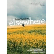Elsewhere: The Journal of a Thousand Mile Walk Across France by John Tagholm, 9780957213654