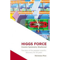 Higgs Force: Cosmic Symmetry Shattered by Nicholas Mee, 9780957274617