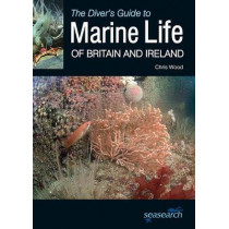 The Diver's Guide to Marine Life of Britain and Ireland by Chris Wood, 9780957394650