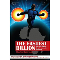 The Fastest Billion: The Story Behind Africa's Economic Revolution by Charles Robertson, 9780957420304