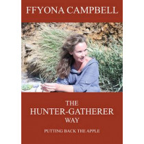 The Hunter-Gatherer Way: Putting Back the Apple by Ffyona Campbell, 9780957540804