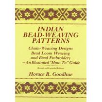 "Indian Bead-Weaving Patterns: Chain-Weaving Designs, Bead Loom Weaving, and Bead Embroidery : an Illustrated ""How-to"" Guide by Goodhue, 9780961350314"
