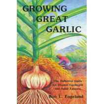 Growing Great Garlic: The Definitive Guide for Organic Gardeners and Small Farmers by Ron L. Engeland, 9780963085016