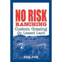 No Risk Ranching: Custom Grazing on Leased Land by Greg Judy, 9780963246080