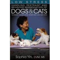 Low Stress Handling Restraint and Behavior Modification of Dogs & Cats: Techniques for Developing Patients Who Love Their Visits by Sophia Yin, 9780964151840