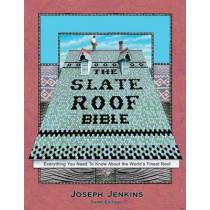 Slate Roof Bible: Everything You Need to Know About the World's Finest Roof by Joseph Jenkins, 9780964425828