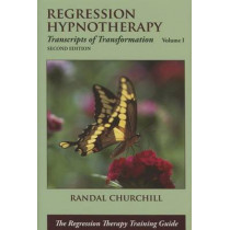 Regression Hypnotherapy: Transcripts of Transformation, Volume 1, Second Edition by Randal Churchill, 9780965621847