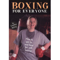 Boxing for Everyone: How to Get Fit and Have Fun with Boxing by Cappy Kotz, 9780965773799