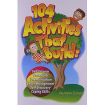 104 Activities That Build: Self-Esteem, Teamwork, Communication, Anger Management, Self-Discovery, and Coping Skills by Alanna Jones, 9780966234138