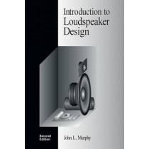 Introduction to Loudspeaker Design: Second Edition by John L Murphy, 9780966377347