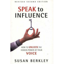 Speak to Influence: How to Unlock the Hidden Power of Your Voice by Susan Berkley, 9780966430257