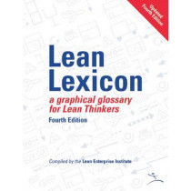 Lean Lexicon: A Graphical Glossary for Lean Thinkers by Lean Enterprise Institute, 9780966784367
