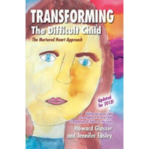 Transforming the Difficult Child: The Nurtured Heart Approach by Howard Glasser, 9780967050706