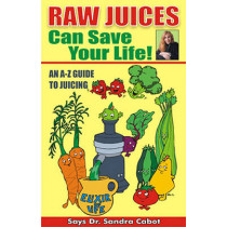 Raw Juices Can Save Your Life!: An A-Z Guide by Dr Sandra Cabot M D, 9780967398389