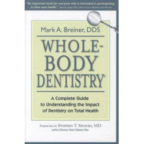 Whole-Body Dentistry(r): A Complete Guide to Understanding the Impact of Dentistry on Total Health by Mark a Breiner, 9780967844312