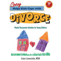 Cory Helps Kids Cope with Divorce: Playful Therapeutic Activities for Young Children by Liana Lowenstein, 9780968519981