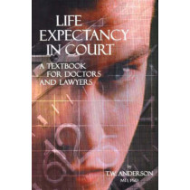 Life Expectancy in Court: A Textbook for Doctors & Lawyers by Terence Anderson, 9780968953303
