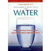 Your Body's Many Cries for Water: You're Not Sick; You're Thirsty: Don't Treat Thirst with Medications by F. Batmanghelidj, 9780970245885