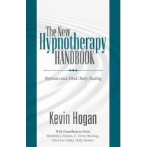 The New Hypnotherapy Handbook: Hypnosis and Mind Body Healing by Kevin Hogan, 9780970932105