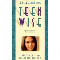 On Becoming Teen Wise: Building a Relationship That Lasts a Lifetime by Gary Ezzo, 9780971453258