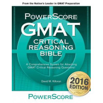 GMAT Critical Reasoning Bible: A Comprehensive Guide for Attacking the GMAT Critical Reasoning Questions by David M Killoran, 9780972129633
