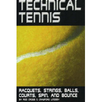 Technical Tennis: Racquets, Strings, Balls, Courts, Spin, and Bounce by Rod Cross, 9780972275934