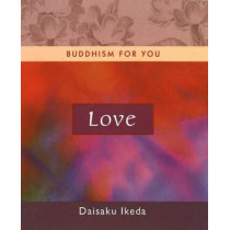 Love: Buddhism for You by Daisaku Ikeda, 9780972326773