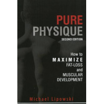 Pure Physique: How to Maximize Fat-Loss & Muscular Development: 2nd Edition by Michael Lipowski, 9780972410274