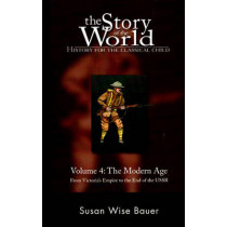 Story of the World, Vol. 4: History for the Classical Child: The Modern Age by Susan Wise Bauer, 9780972860338