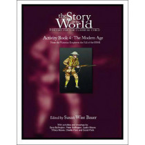 Story of the World, Vol. 4 Activity Book: History for the Classical Child: The Modern Age by Susan Wise Bauer, 9780972860352