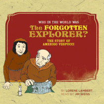 Who in the World Was The Forgotten Explorer?: The Story of Amerigo Vespucci by Lorene Lambert, 9780972860383