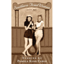 Southern Fried Women by Pamela King Cable, 9780972919180