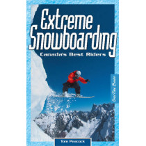 Extreme Snowboarding: Canada's Best Riders by Thomas Peacock, 9780973768114