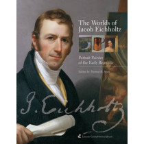 The Worlds of Jacob Eichholtz: Portrait Painter of the Early Republic by Thomas R. Ryan, 9780974016214