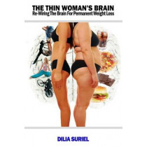The Thin Woman's Brain: Rewiring the Brain for Permanent Weight Loss by Dilia Suriel, 9780974409276