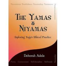 The Yamas & Niyamas: Exploring Yoga's Ethical Practice by Deborah Adele, 9780974470641