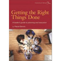 Getting the Right Things Done: A Leader's Guide to Planning and Execution by Pascal Dennis, 9780976315261