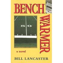 Benchwarmer: A Novel by Bill Lancaster, 9780976800750