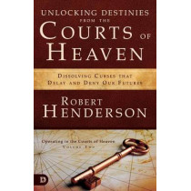 Unlocking Destinies from the Courts of Heaven: Dissolving Curses That Delay and Deny Our Futures by Robert Henderson, 9780977246045