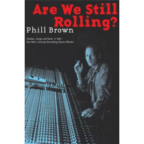 Brown Phil Are We Still Rolling Recording Classic Albums Bam Bk by Phill Brown, 9780977990313