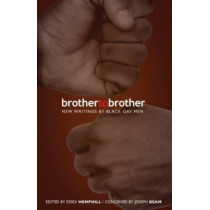 Brother to Brother: New Writing by Black Gay Men by Essex Hemphill, 9780978625115