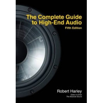 The Complete Guide to High-End Audio by Robert Harley, 9780978649364